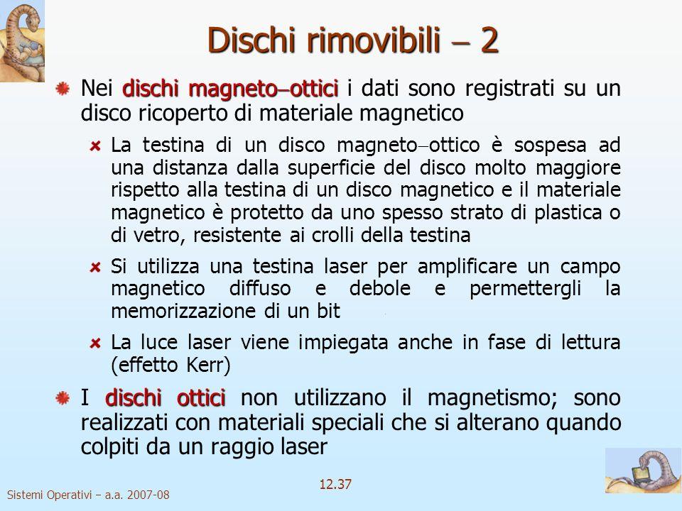 Sistemi Operativi a.a. 2007-08 12.37 dischi magneto ottici Nei dischi magneto ottici i dati sono registrati su un disco ricoperto di materiale magneti