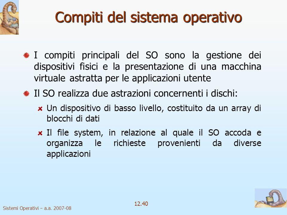 Sistemi Operativi a.a. 2007-08 12.40 Compiti del sistema operativo I compiti principali del SO sono la gestione dei dispositivi fisici e la presentazi