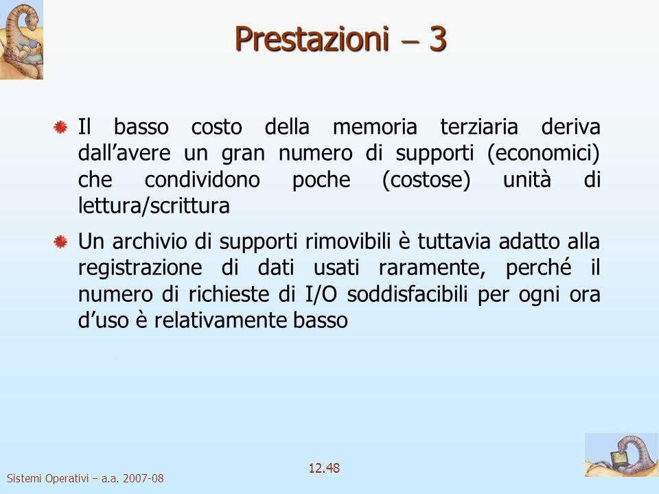 Sistemi Operativi a.a. 2007-08 12.48 Il basso costo della memoria terziaria deriva dallavere un gran numero di supporti (economici) che condividono po