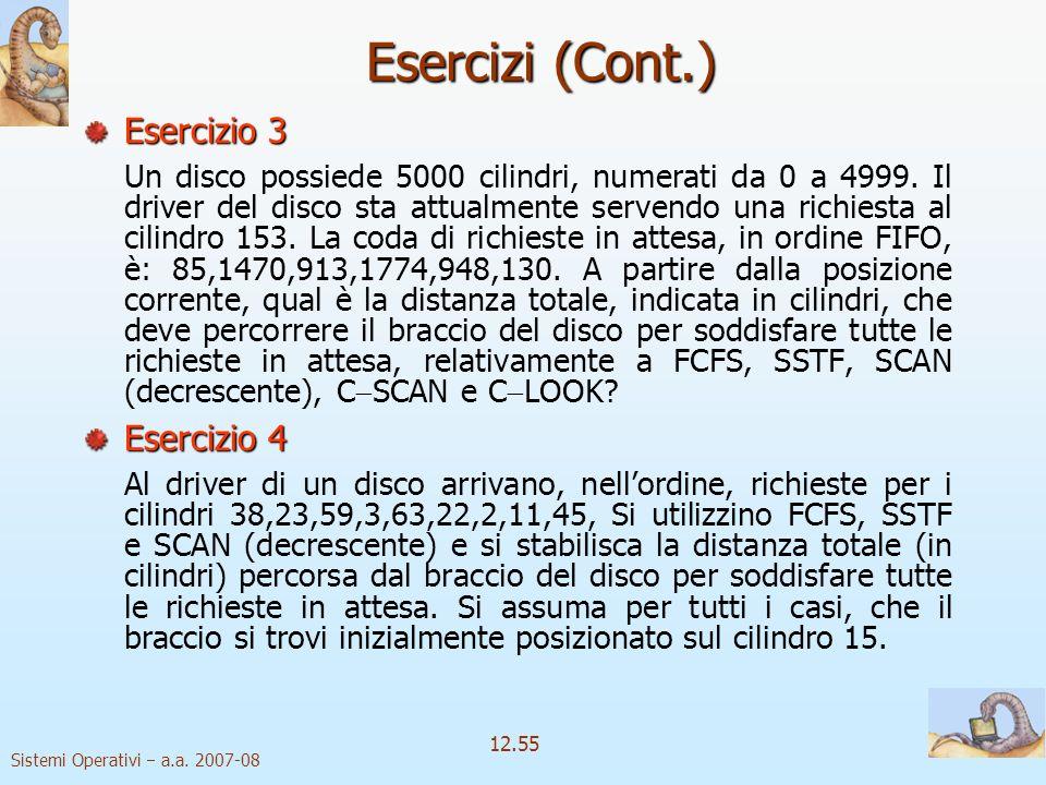 Sistemi Operativi a.a. 2007-08 12.55 Esercizi (Cont.) Esercizio 3 Un disco possiede 5000 cilindri, numerati da 0 a 4999. Il driver del disco sta attua