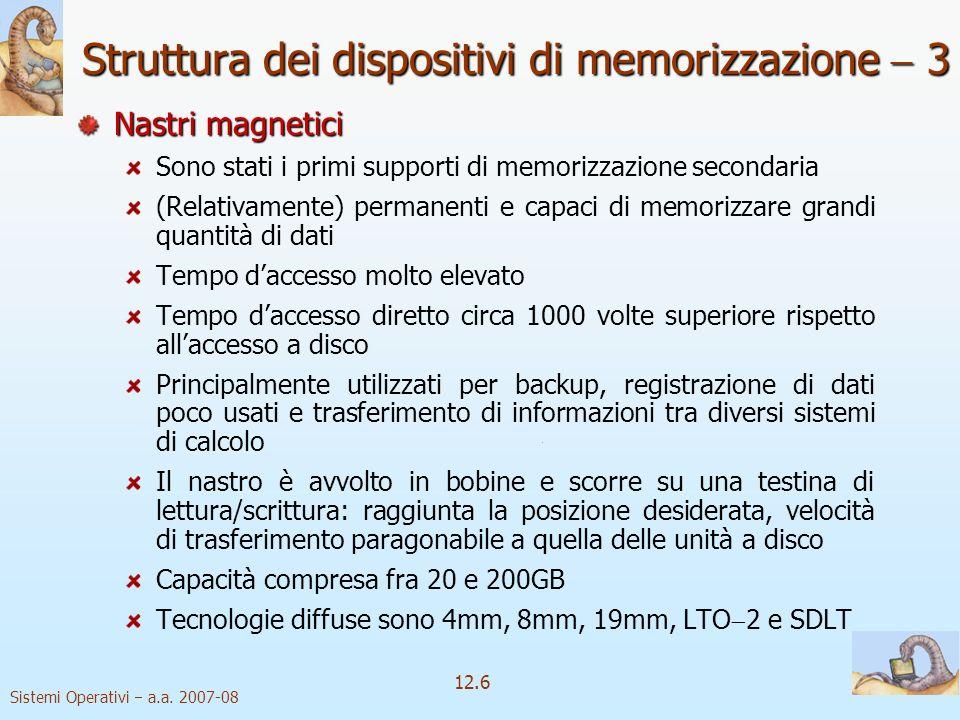Sistemi Operativi a.a. 2007-08 12.6 Nastri magnetici Sono stati i primi supporti di memorizzazione secondaria (Relativamente) permanenti e capaci di m