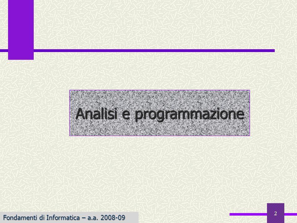 Fondamenti di Informatica I a.a. 2007-08 2 Analisi e programmazione Fondamenti di Informatica – a.a. 2008-09