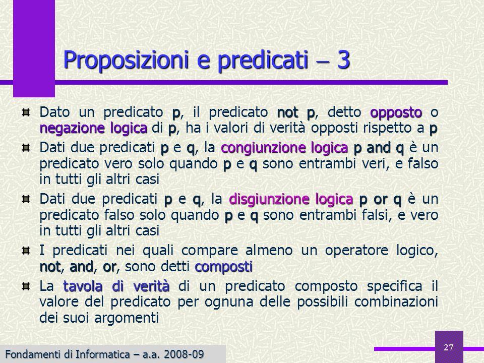 Fondamenti di Informatica I a.a. 2007-08 27 pnotpopposto negazione logicapp Dato un predicato p, il predicato not p, detto opposto o negazione logica
