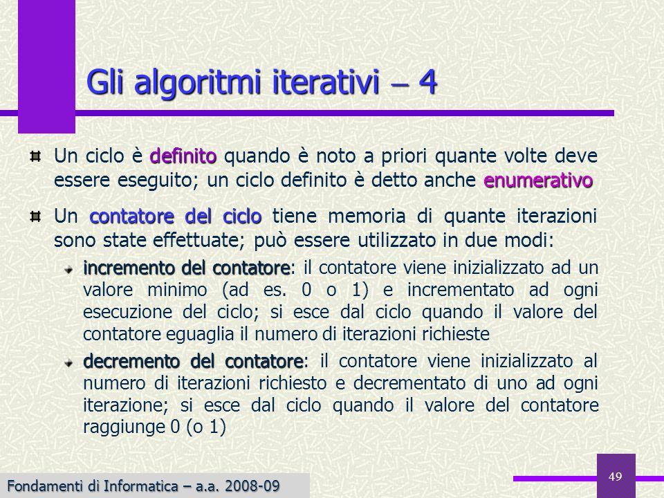 Fondamenti di Informatica I a.a. 2007-08 49 definito enumerativo Un ciclo è definito quando è noto a priori quante volte deve essere eseguito; un cicl