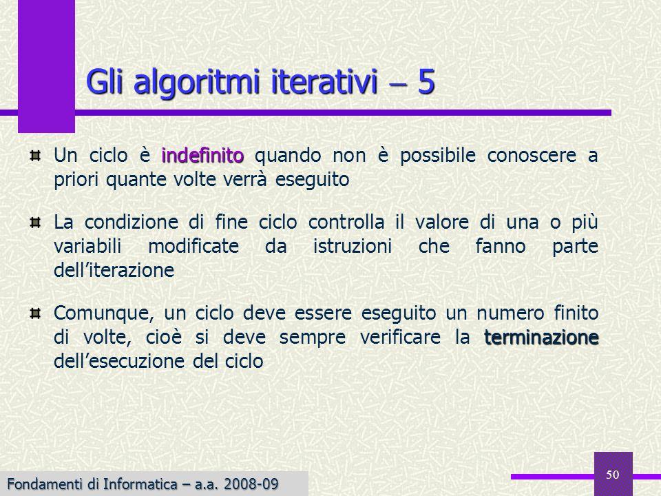 Fondamenti di Informatica I a.a. 2007-08 50 indefinito Un ciclo è indefinito quando non è possibile conoscere a priori quante volte verrà eseguito La