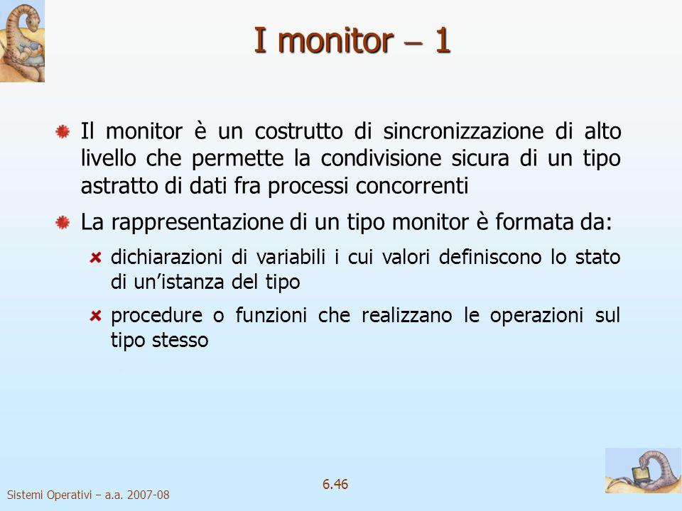 Sistemi Operativi a.a. 2007-08 6.46 Il monitor è un costrutto di sincronizzazione di alto livello che permette la condivisione sicura di un tipo astra