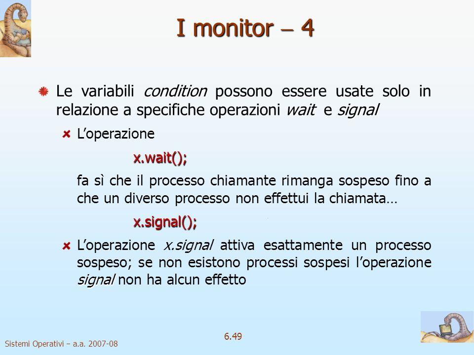 Sistemi Operativi a.a. 2007-08 6.49 condition wait signal Le variabili condition possono essere usate solo in relazione a specifiche operazioni wait e