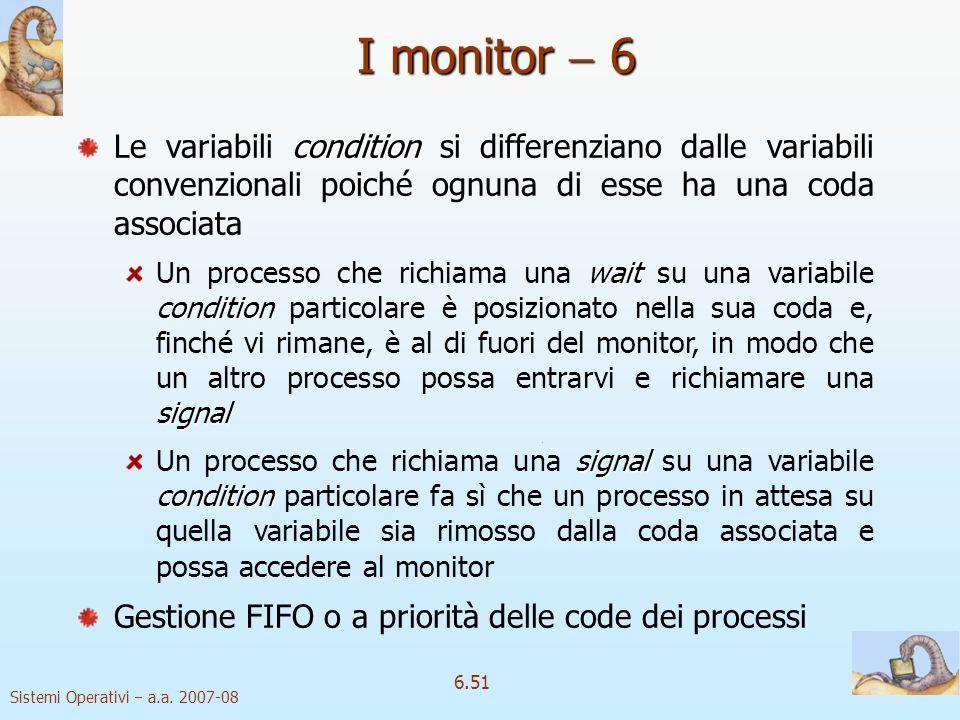 Sistemi Operativi a.a. 2007-08 6.51 condition Le variabili condition si differenziano dalle variabili convenzionali poiché ognuna di esse ha una coda
