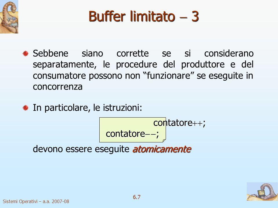 Sistemi Operativi a.a. 2007-08 6.7 Sebbene siano corrette se si considerano separatamente, le procedure del produttore e del consumatore possono non f