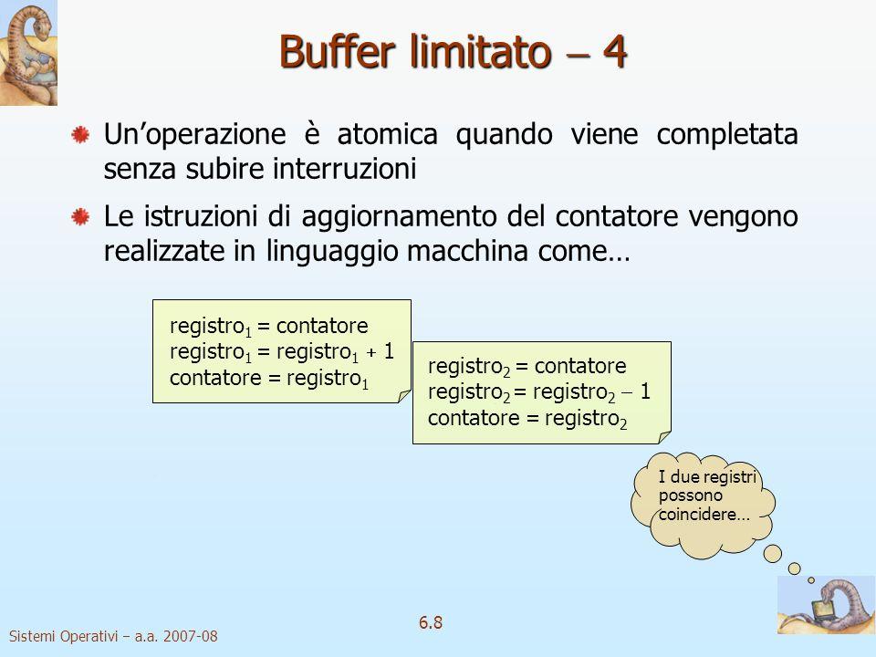 Sistemi Operativi a.a. 2007-08 6.8 Unoperazione è atomica quando viene completata senza subire interruzioni Le istruzioni di aggiornamento del contato