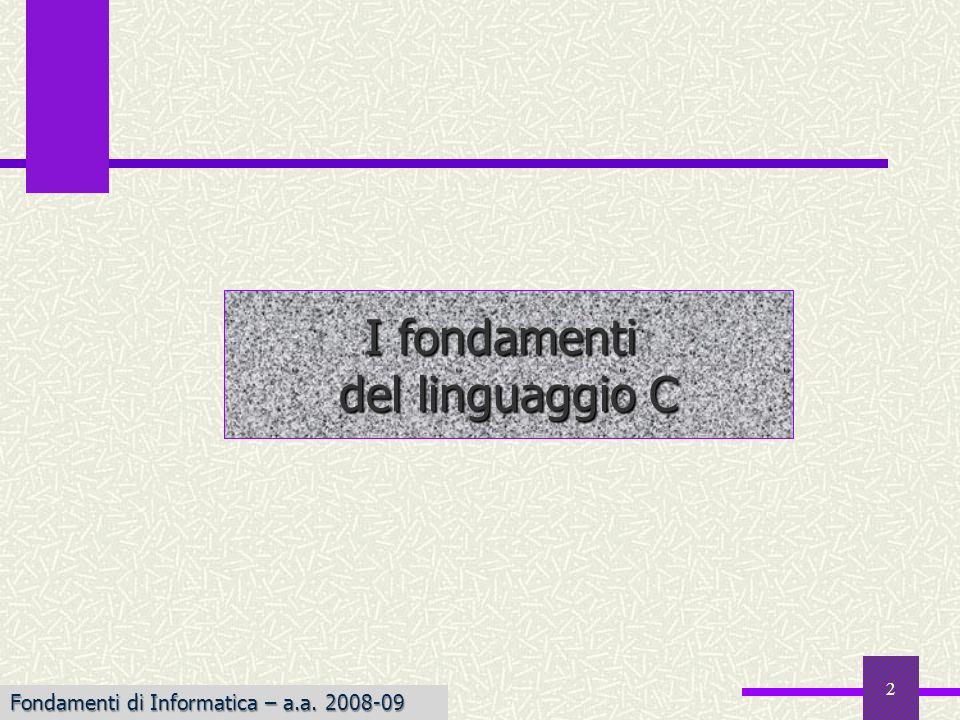 Fondamenti di Informatica I a.a. 2007-08 2 I fondamenti del linguaggio C Fondamenti di Informatica – a.a. 2008-09