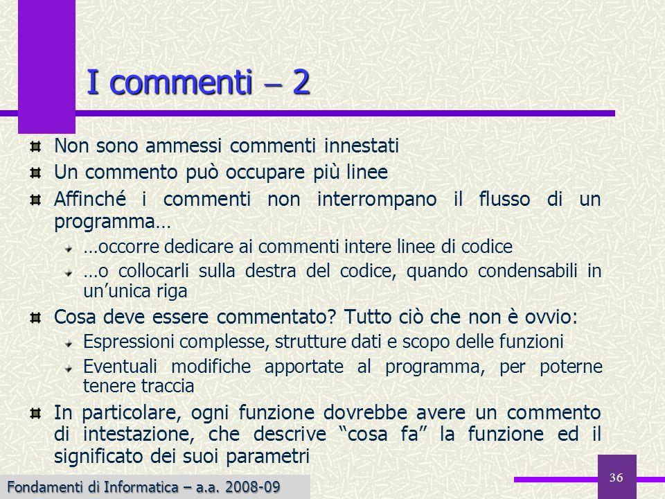 Fondamenti di Informatica I a.a. 2007-08 36 Non sono ammessi commenti innestati Un commento può occupare più linee Affinché i commenti non interrompan