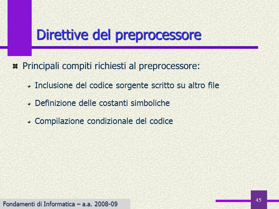 Fondamenti di Informatica I a.a. 2007-08 45 Principali compiti richiesti al preprocessore: Inclusione del codice sorgente scritto su altro file Defini