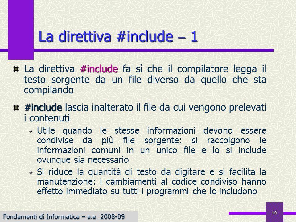 Fondamenti di Informatica I a.a. 2007-08 46 #include La direttiva #include fa sì che il compilatore legga il testo sorgente da un file diverso da quel