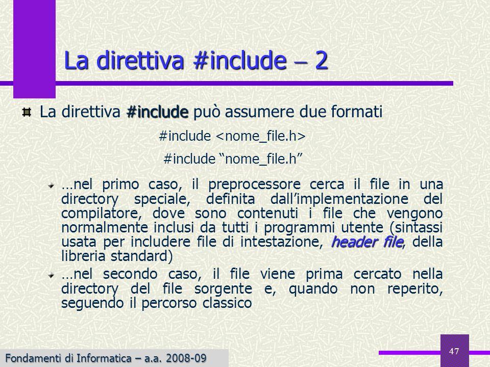 Fondamenti di Informatica I a.a. 2007-08 47 #include La direttiva #include può assumere due formati #include #include nome_file.h header file …nel pri