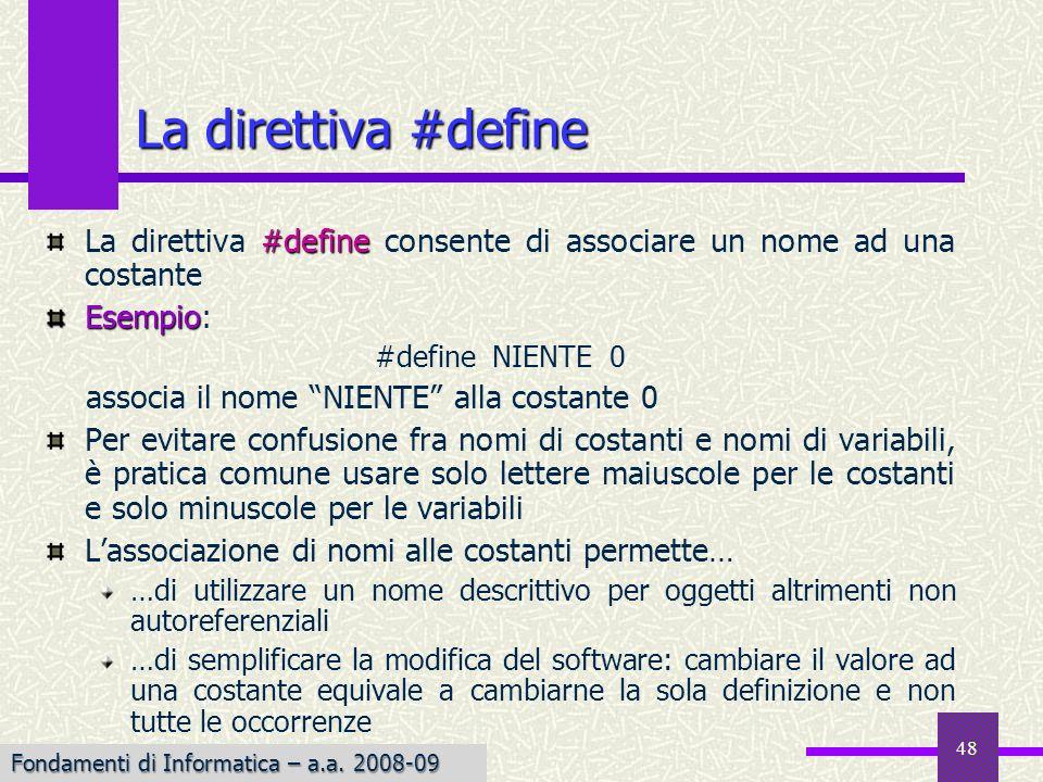 Fondamenti di Informatica I a.a. 2007-08 48 #define La direttiva #define consente di associare un nome ad una costante Esempio Esempio: #define NIENTE