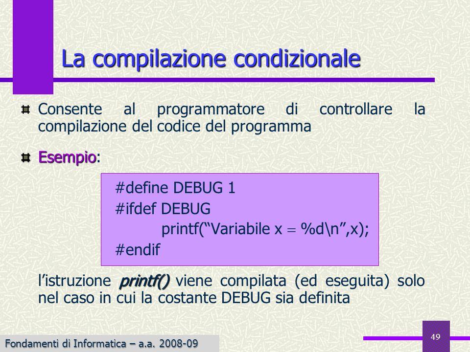Fondamenti di Informatica I a.a. 2007-08 49 Consente al programmatore di controllare la compilazione del codice del programma Esempio Esempio: #define