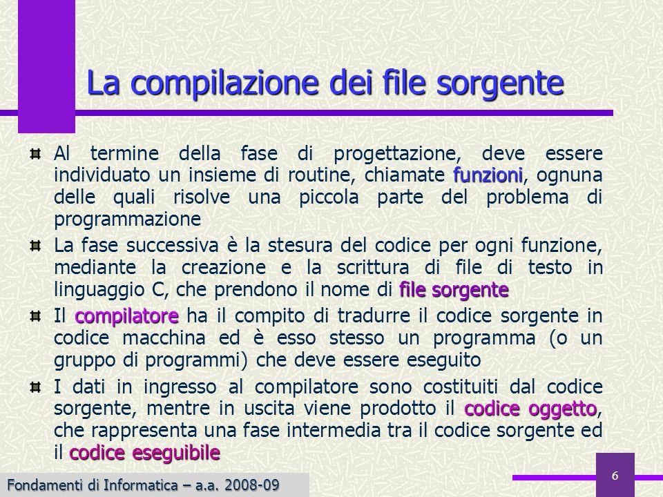 Fondamenti di Informatica I a.a. 2007-08 6 funzioni Al termine della fase di progettazione, deve essere individuato un insieme di routine, chiamate fu