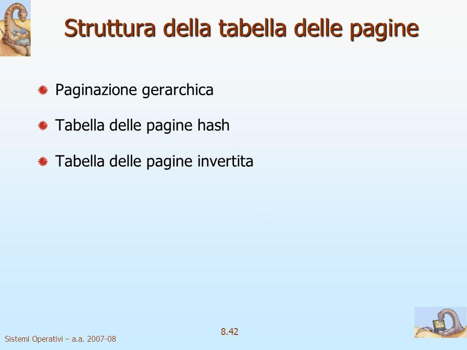 Sistemi Operativi a.a. 2007-08 8.42 Struttura della tabella delle pagine Paginazione gerarchica Tabella delle pagine hash Tabella delle pagine inverti