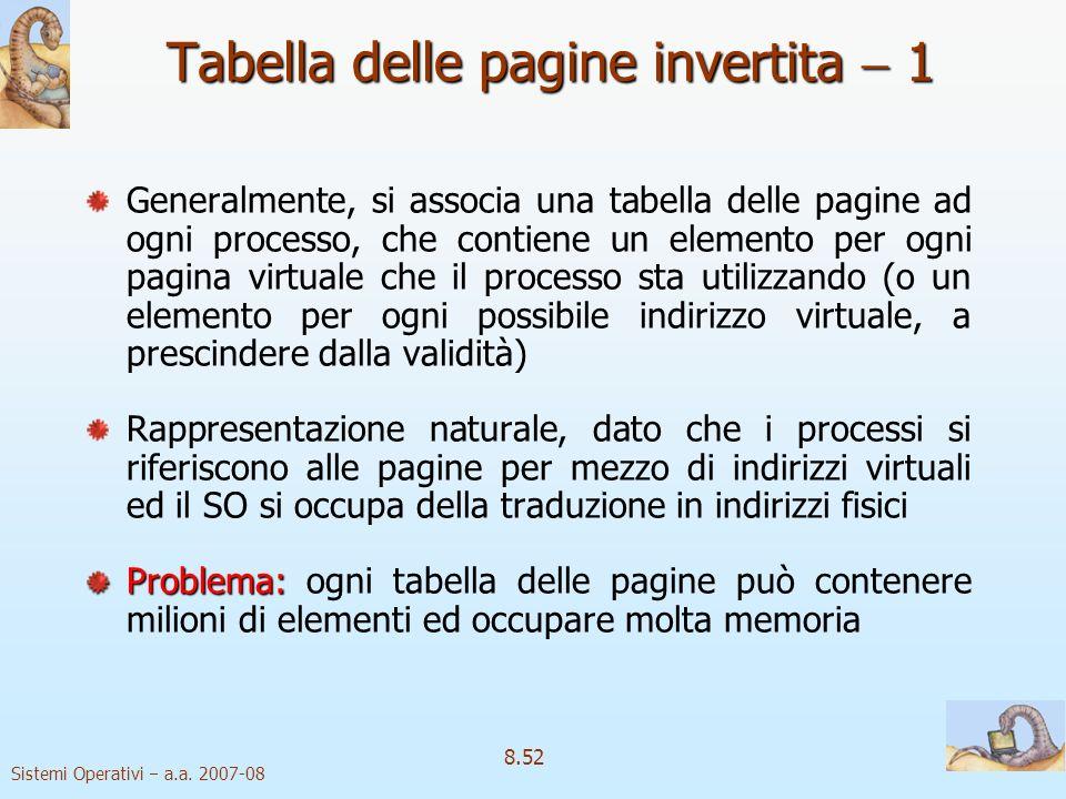 Sistemi Operativi a.a. 2007-08 8.52 Tabella delle pagine invertita 1 Generalmente, si associa una tabella delle pagine ad ogni processo, che contiene