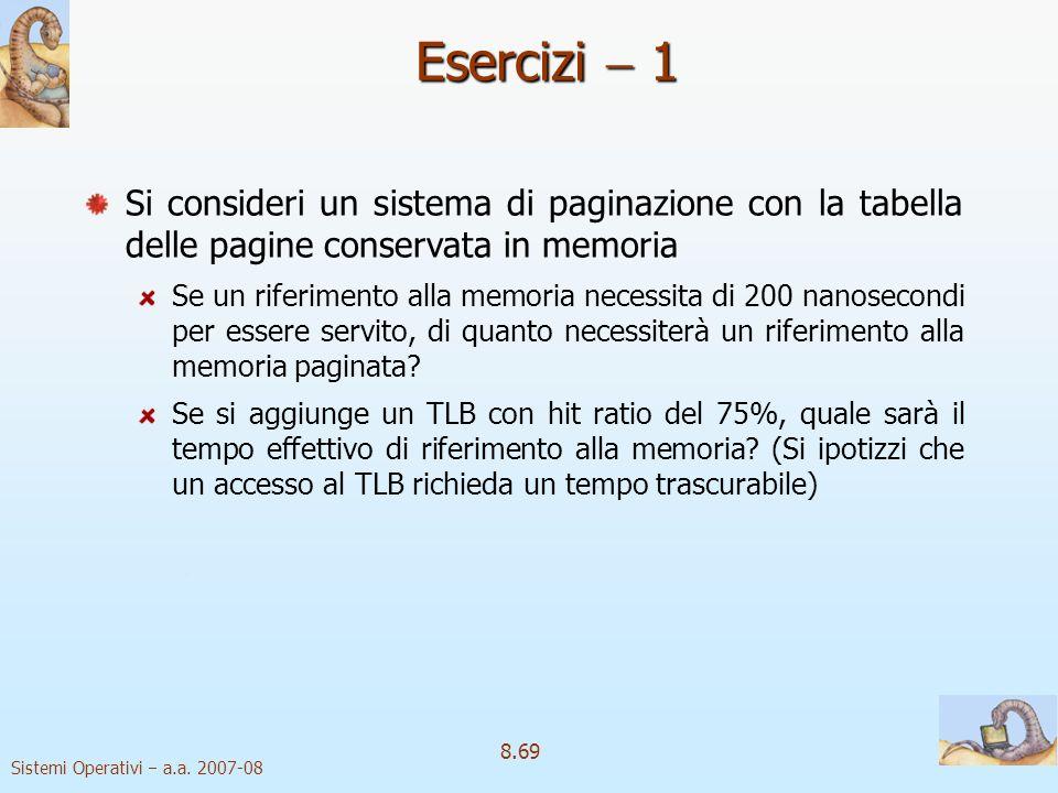 Sistemi Operativi a.a. 2007-08 8.69 Si consideri un sistema di paginazione con la tabella delle pagine conservata in memoria Se un riferimento alla me