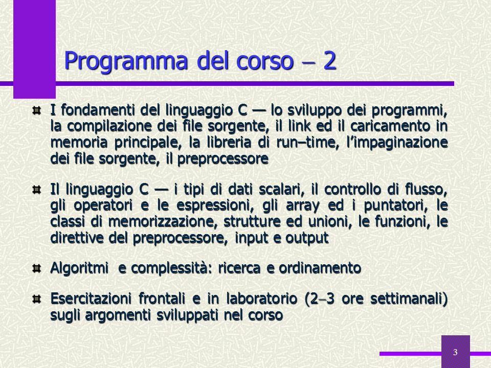 3 Programma del corso 2 I fondamenti del linguaggio C lo sviluppo dei programmi, la compilazione dei file sorgente, il link ed il caricamento in memor