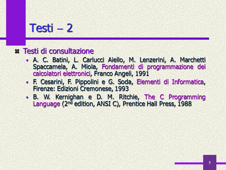 5 Testi 2 Testi di consultazione A. C. Batini, L. Carlucci Aiello, M. Lenzerini, A. Marchetti Spaccamela, A. Miola, Fondamenti di programmazione dei c