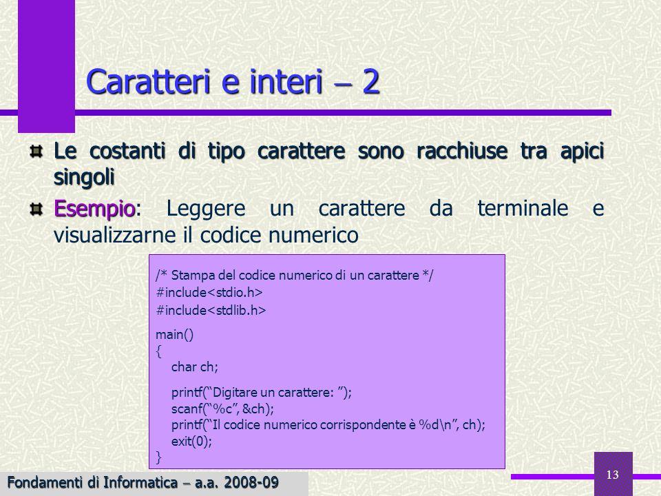 13 Le costanti di tipo carattere sono racchiuse tra apici singoli Esempio Esempio: Leggere un carattere da terminale e visualizzarne il codice numeric