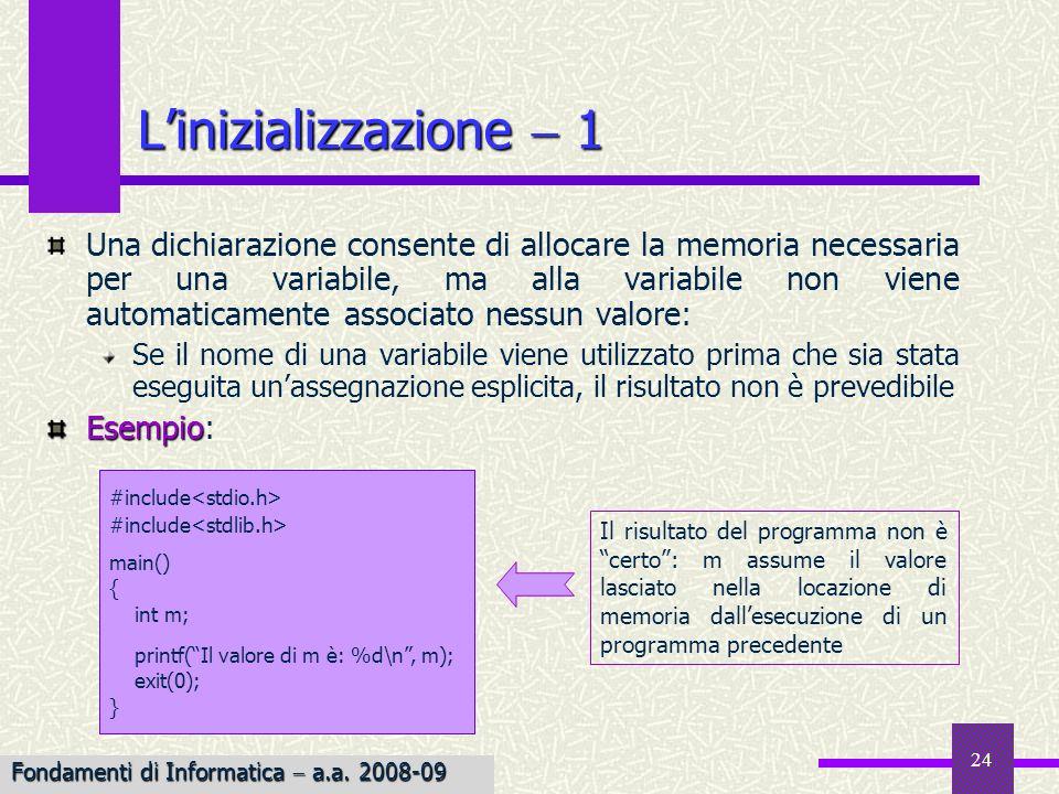 24 Una dichiarazione consente di allocare la memoria necessaria per una variabile, ma alla variabile non viene automaticamente associato nessun valore
