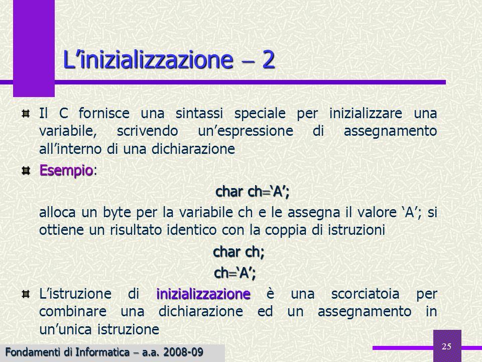 25 Il C fornisce una sintassi speciale per inizializzare una variabile, scrivendo unespressione di assegnamento allinterno di una dichiarazione Esempi