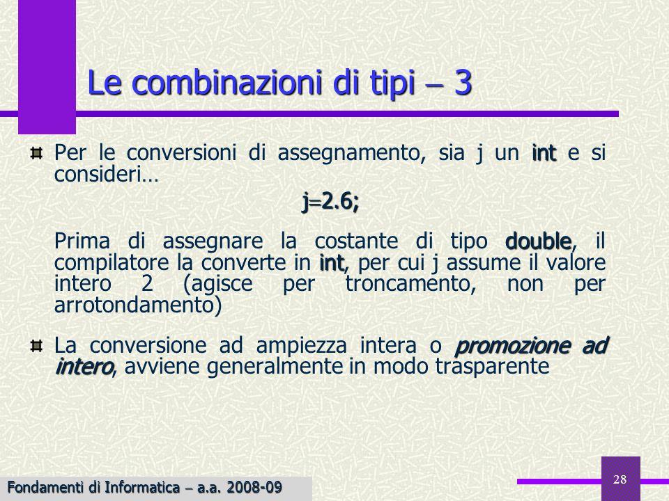 28 int Per le conversioni di assegnamento, sia j un int e si consideri… j 2.6; double int Prima di assegnare la costante di tipo double, il compilator