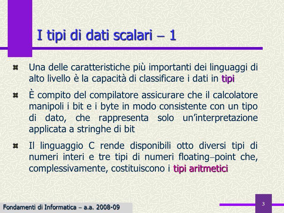 3 I tipi di dati scalari 1 tipi Una delle caratteristiche più importanti dei linguaggi di alto livello è la capacità di classificare i dati in tipi È