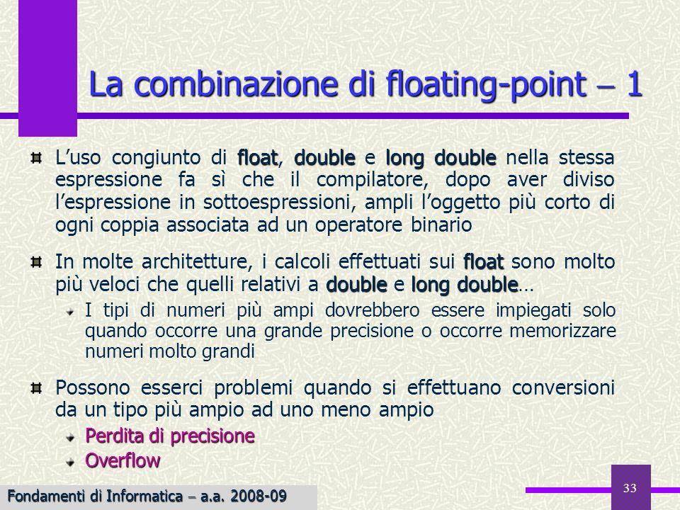 33 floatdoublelong double Luso congiunto di float, double e long double nella stessa espressione fa sì che il compilatore, dopo aver diviso lespressio