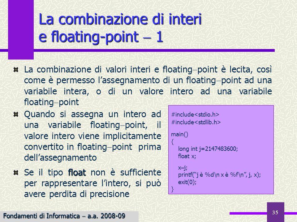 35 Quando si assegna un intero ad una variabile floating point, il valore intero viene implicitamente convertito in floating point prima dellassegname