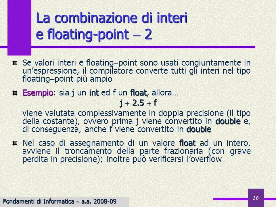 36 Se valori interi e floating point sono usati congiuntamente in unespressione, il compilatore converte tutti gli interi nel tipo floating point più