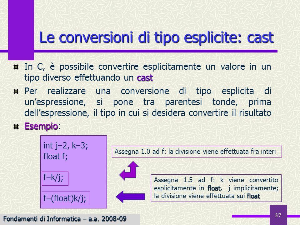 37 cast In C, è possibile convertire esplicitamente un valore in un tipo diverso effettuando un cast Per realizzare una conversione di tipo esplicita