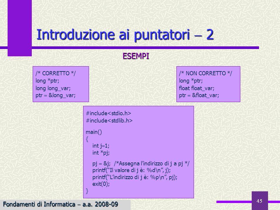 45 ESEMPI Introduzione ai puntatori 2 /* CORRETTO */ long *ptr; long long_var; ptr &long_var; #include main() { int j 1; int *pj; pj &j; /*Assegna lin