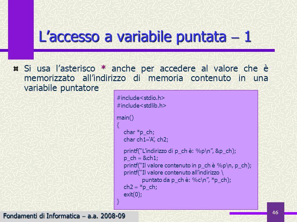 46 * Si usa lasterisco * anche per accedere al valore che è memorizzato allindirizzo di memoria contenuto in una variabile puntatore Laccesso a variab