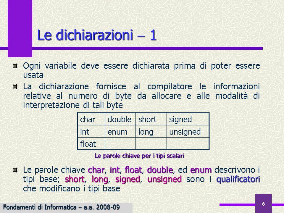 6 Ogni variabile deve essere dichiarata prima di poter essere usata La dichiarazione fornisce al compilatore le informazioni relative al numero di byt