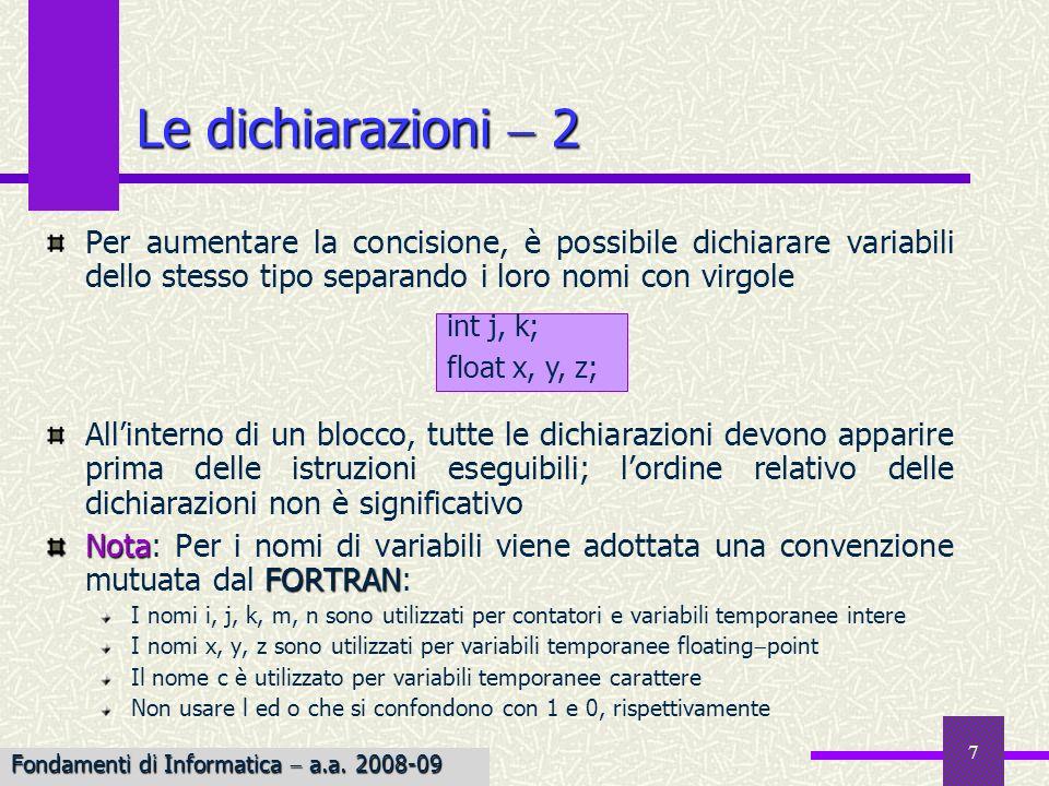 7 Per aumentare la concisione, è possibile dichiarare variabili dello stesso tipo separando i loro nomi con virgole Allinterno di un blocco, tutte le