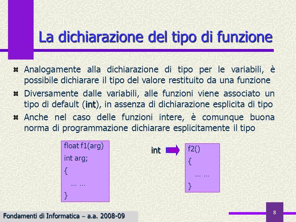 8 La dichiarazione del tipo di funzione Analogamente alla dichiarazione di tipo per le variabili, è possibile dichiarare il tipo del valore restituito