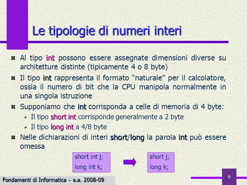 9 Le tipologie di numeri interi int Al tipo int possono essere assegnate dimensioni diverse su architetture distinte (tipicamente 4 o 8 byte) int Il t