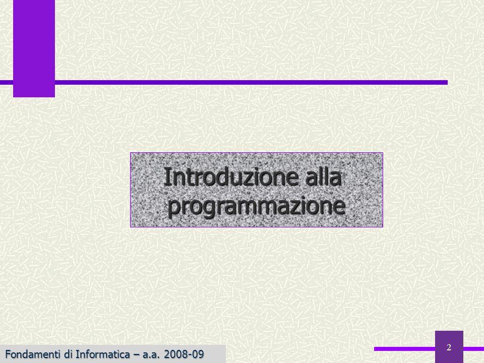 2 Introduzione alla programmazione Fondamenti di Informatica – a.a. 2008-09