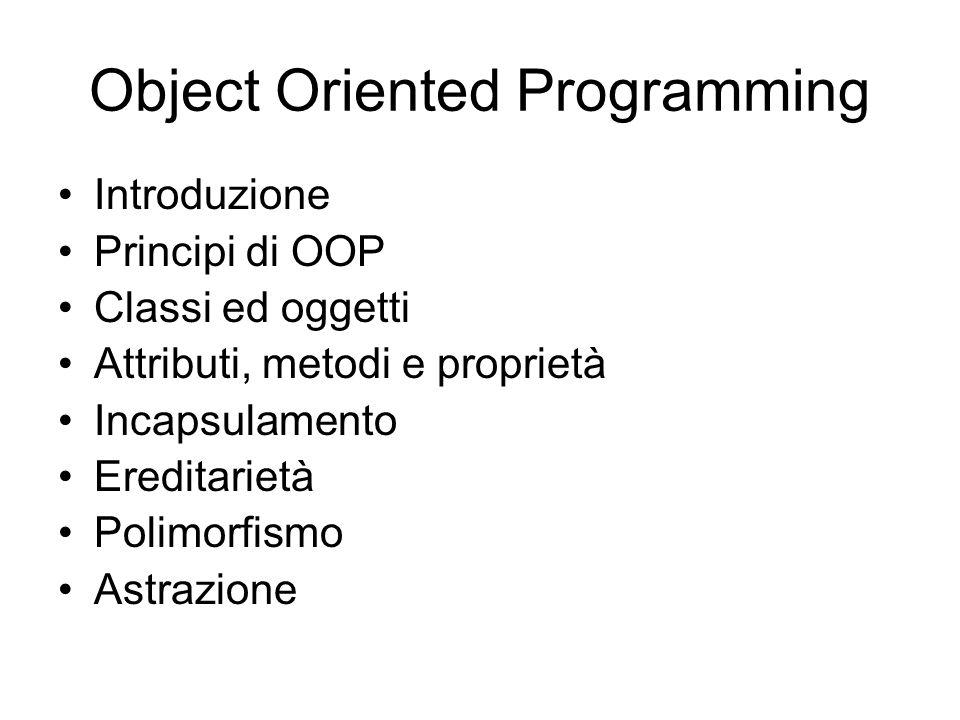 Object Oriented Programming Introduzione Principi di OOP Classi ed oggetti Attributi, metodi e proprietà Incapsulamento Ereditarietà Polimorfismo Astr