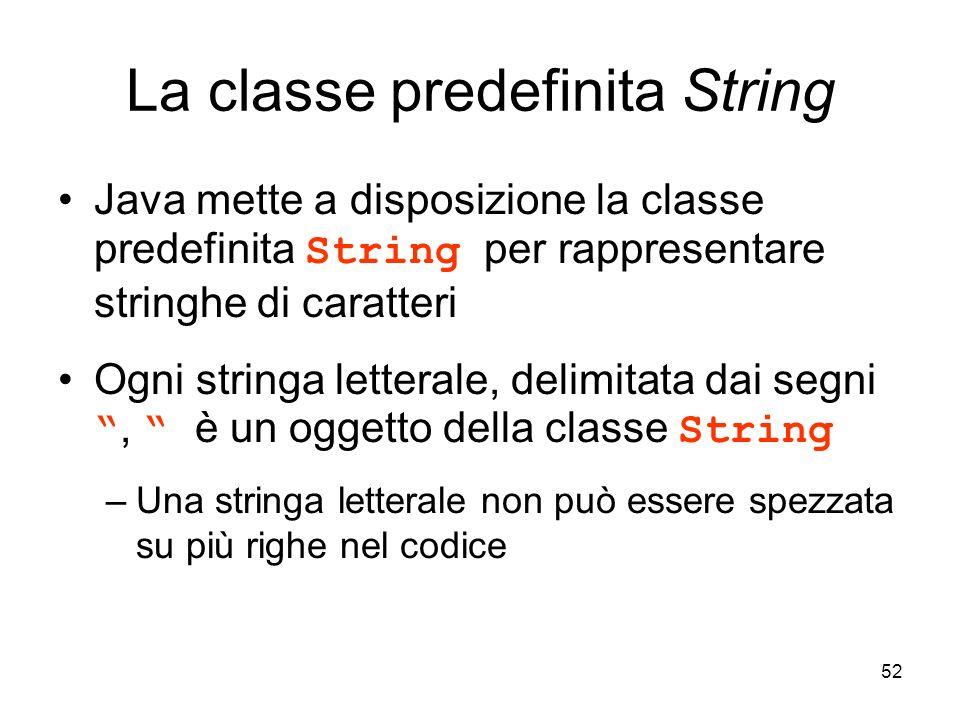 52 La classe predefinita String Java mette a disposizione la classe predefinita String per rappresentare stringhe di caratteri Ogni stringa letterale,