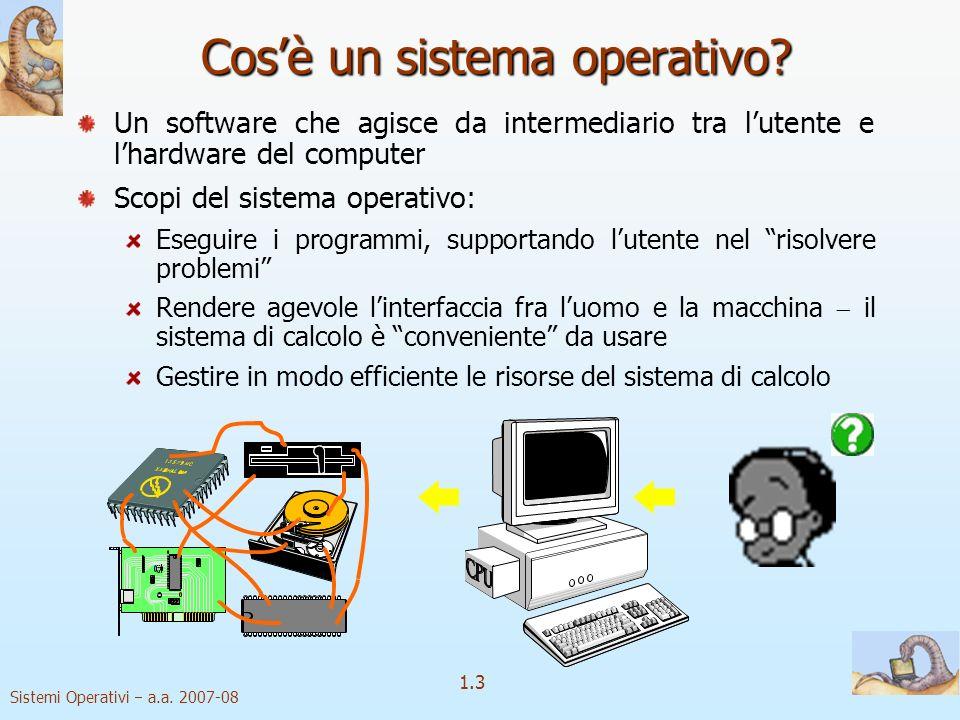 1.3 Sistemi Operativi a.a.2007-08 Cosè un sistema operativo.