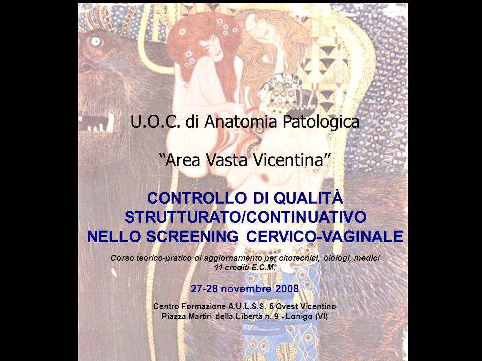 U.O.C. di Anatomia Patologica Area Vasta Vicentina CONTROLLO DI QUALITÀ STRUTTURATO/CONTINUATIVO NELLO SCREENING CERVICO-VAGINALE Corso teorico-pratic