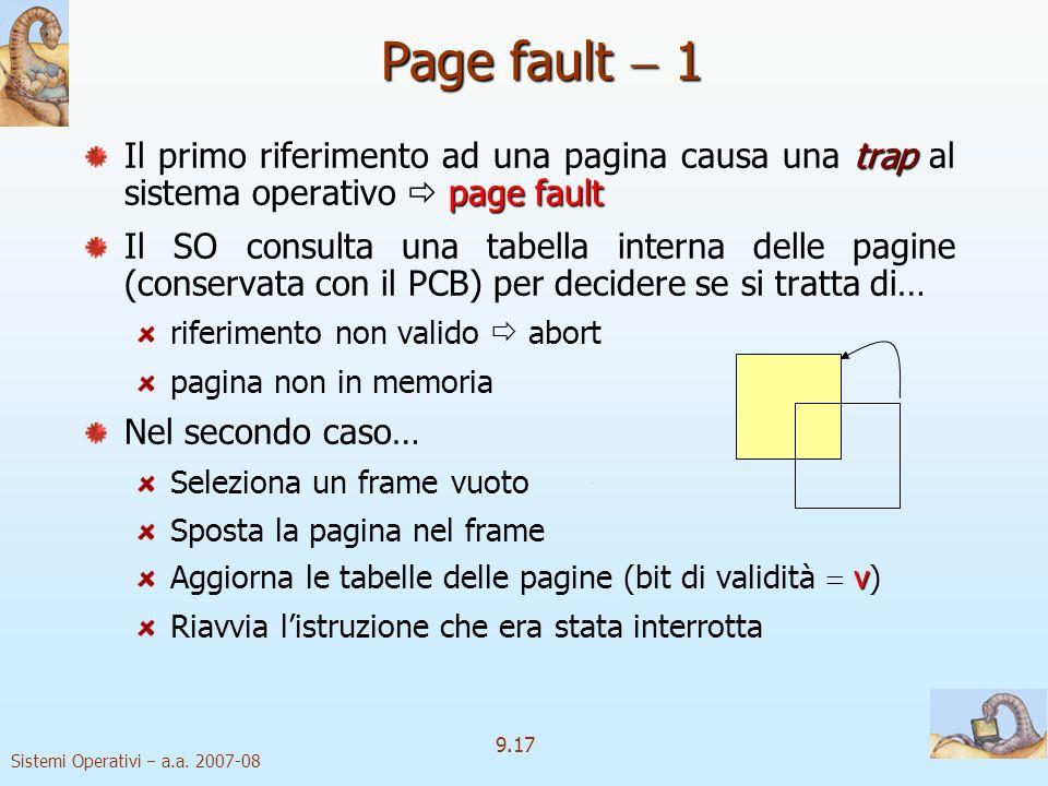 Sistemi Operativi a.a. 2007-08 9.16 Istantanea di una tabella delle pagine con pagine non allocate in memoria principale Bit di validità 2 Lelemento d