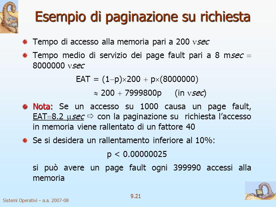 Sistemi Operativi a.a. 2007-08 9.20 Prestazioni della paginazione su richiesta Page Fault Rate: Page Fault Rate: 0 p 1 se p 0 non si hanno page fault