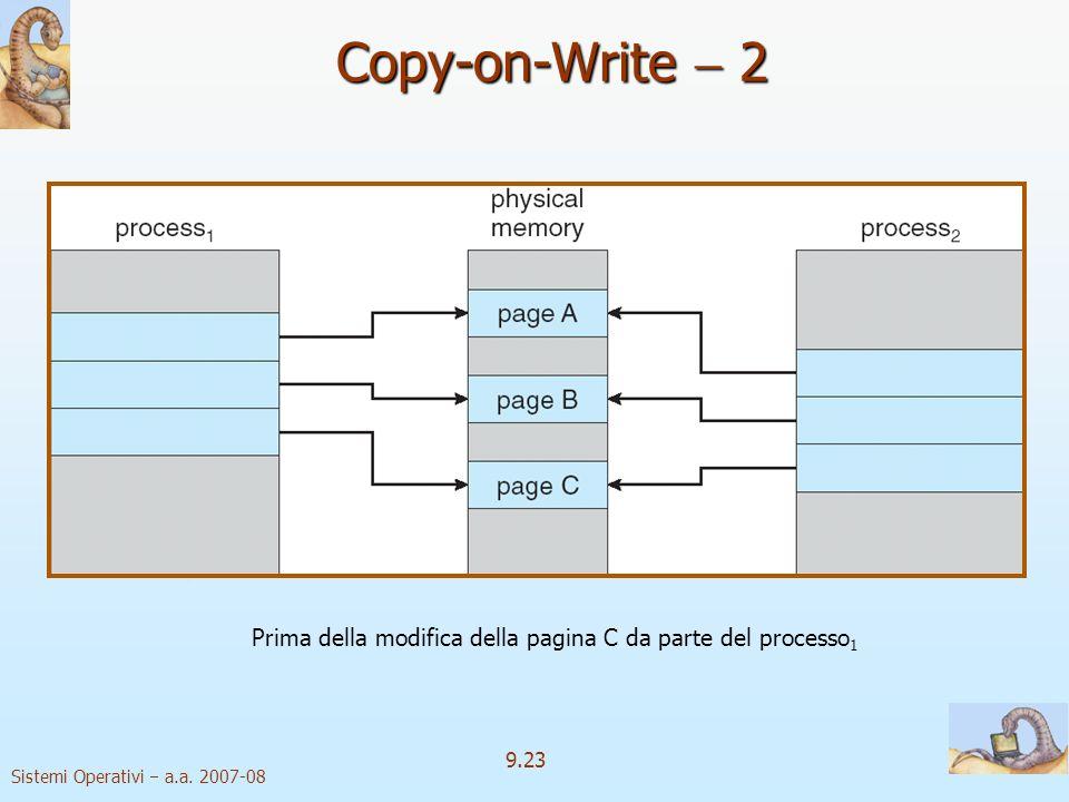Sistemi Operativi a.a. 2007-08 9.22 Copy-on-Write 1 copiatura su scritturaCopy on WriteCOW Il processo di copiatura su scrittura, Copy on Write, COW,